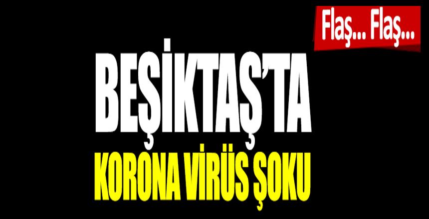 Flaş… Flaş… Beşiktaş'ta korona şoku