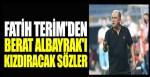 Fatih Terim'den Berat Albayrak'ı kızdıracak sözler