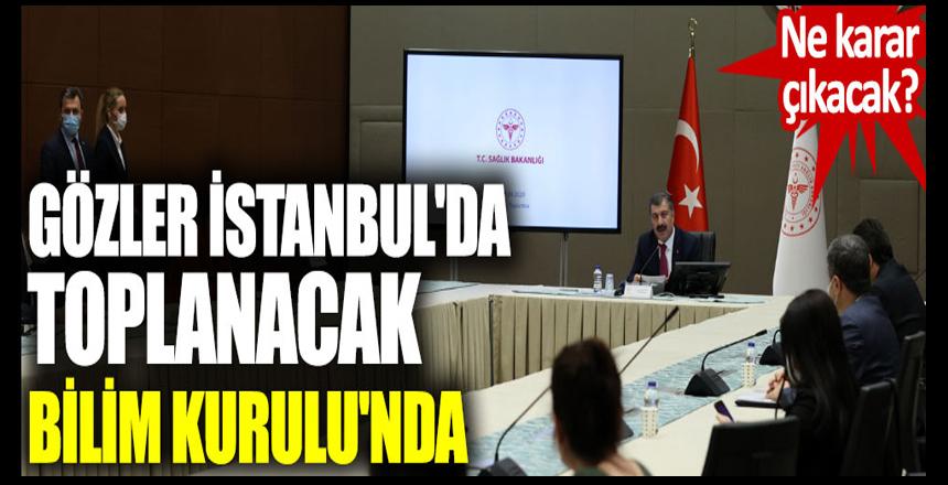 Bilim Kurulu'ndan ne karar çıkacak? Korona patladı gözler İstanbul'daki toplantıda
