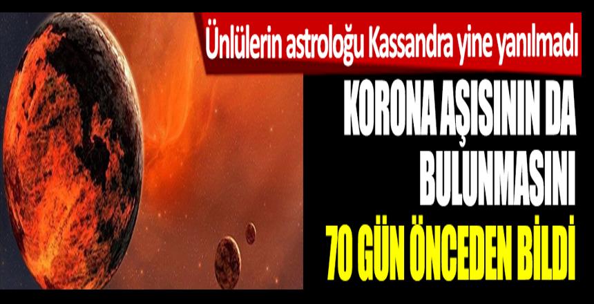 Ünlülerin astroloğu Kassandra yine yanılmadı. Korona virüs aşısının bulunmasını da 70 gün önceden bildi.