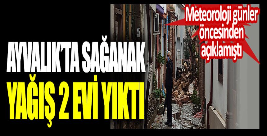 Ayvalık'ta sağanak 2 evi yıktı. Meteoroloji günler öncesinden açıklamıştı