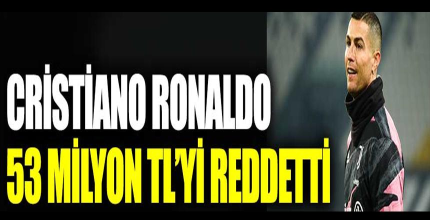 Cristiano Ronaldo 53 milyon TL'lik teklifi reddetti