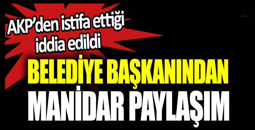 Belediye başkanından manidar paylaşım. AKP'den istifa ettiği iddia edildi