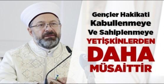 Prof. Dr. Erbaş: Gençler hakikati kabullenmeye ve sahiplenmeye yetişkinlerden daha müsaittir