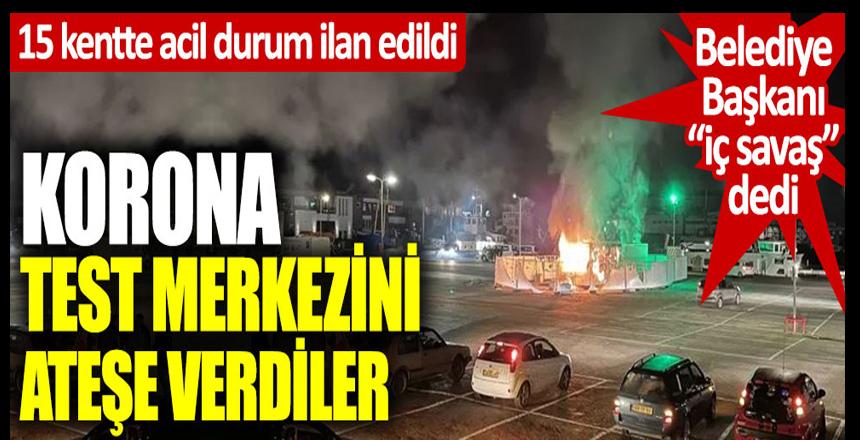 15 kentte acil durum ilan edildi. Korona test merkezini ateşe verdiler. Belediye başkanı iç savaş dedi