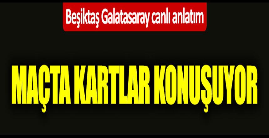 Beşiktaş Galatasaray maçı canlı anlatım/Maçta 2 gol var