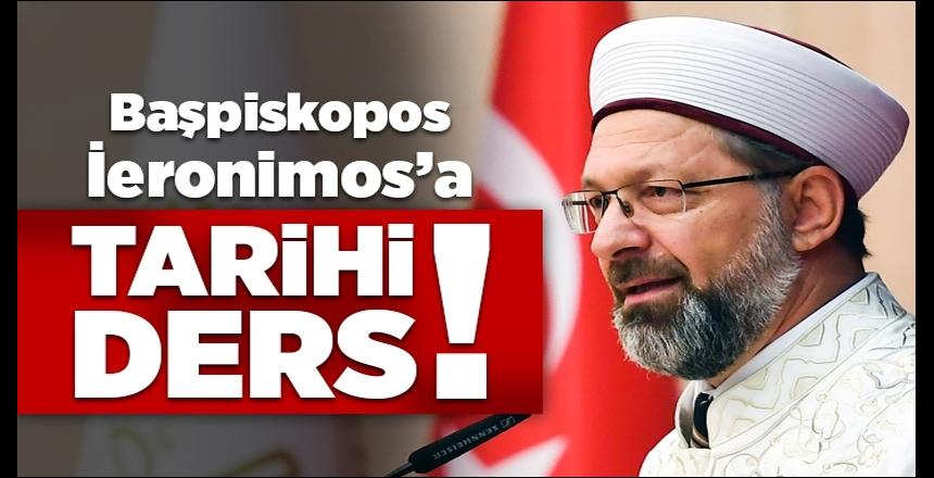 Diyanet İşleri Başkanı Erbaş'tan İslam'ı hedef alan Yunan Başpiskoposu'na tarihi ders