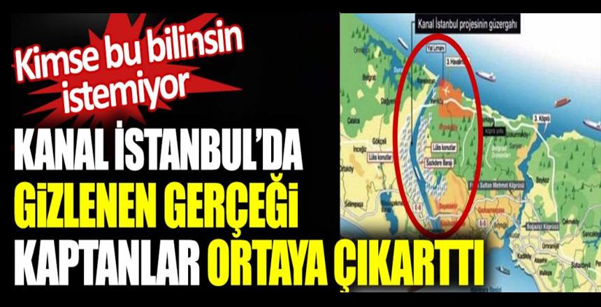 Kanal İstanbul'da gizlenen gerçeği kaptanlar ortaya çıkarttı. Kimse bu bilinsin istemiyor