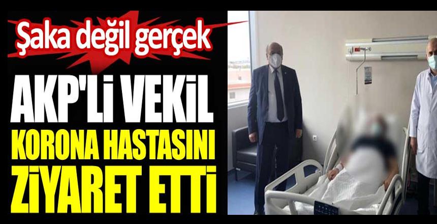 AKP'li vekil korona hastasını ziyaret etti