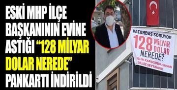 """Eski MHP İlçe Başkanı'nın evine astığı """"128 milyar dolar nerede"""" pankartı polis tarafından indirildi"""
