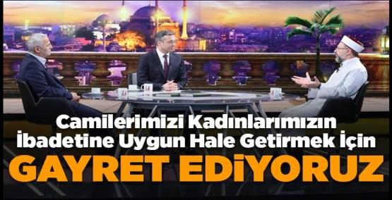 Prof. Dr. Erbaş: Camilerimizi kadınlarımızın ibadetine uygun hale getirmek için canla başla gayret ediyoruz