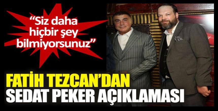 Fatih Tezcan: Sedat Peker konuşuyor ya hiçbir şey konuşmadı