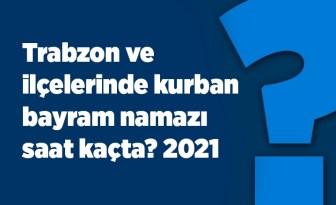 Trabzon ve ilçelerinde kurban bayram namazı saat kaçta? 2021