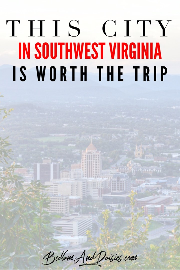 This city in southwest Virginia is worth the trip roanoke virginia