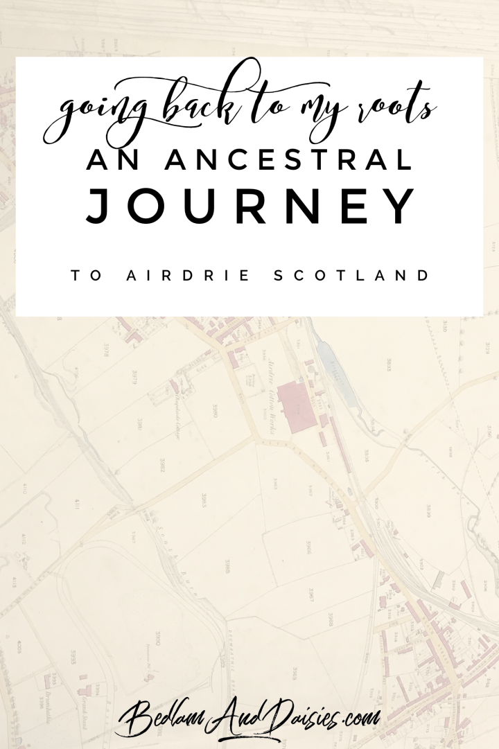 Going back to my roots. An Ancestral Journey to Airdrie Scotland