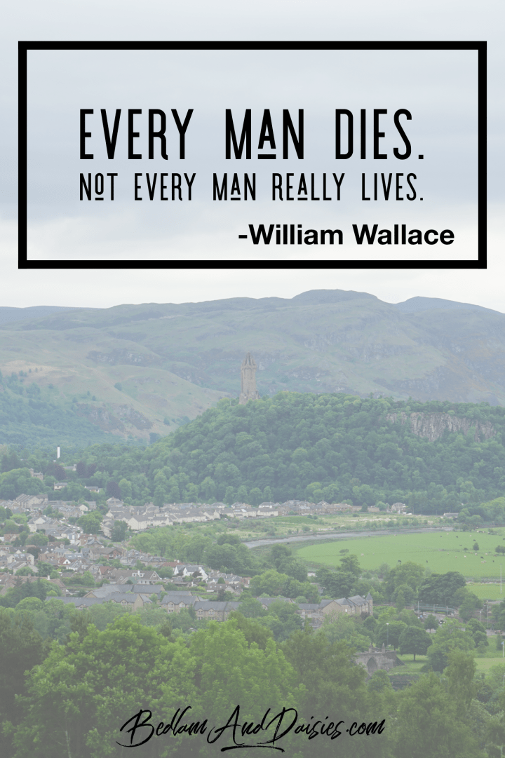 Every man dies. Not every man lives. - William Wallace quote