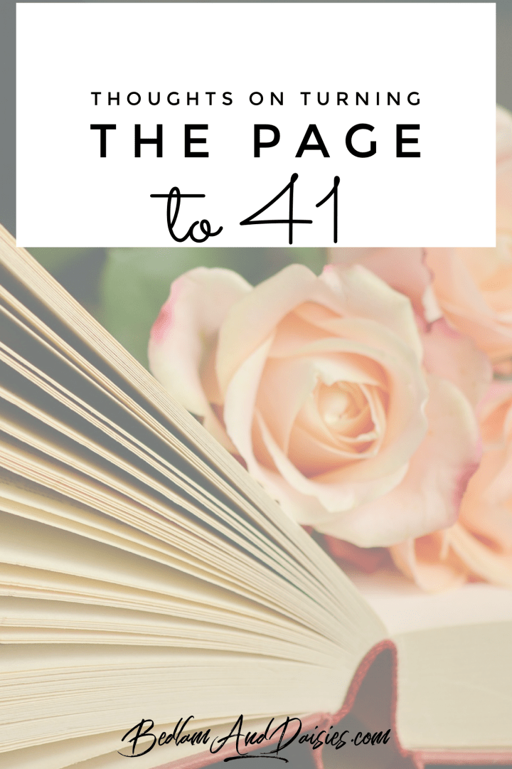 Thoughts on turning the page…To 41