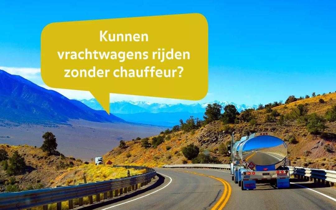 Zelfrijdende vrachtwagens – kan dat?