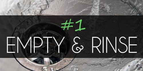 Step 1: Empty & Rinse