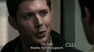 """""""Ồ, hờ, cám ơn vì đã ủng hộ."""" Dean nói mỉa."""