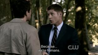 """""""Bởi vì... chúng tôi là con người."""" Dean dạy dỗ Cas."""