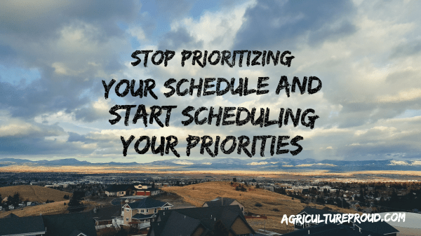Stop prioritizing your schedule and start scheduling your priorities