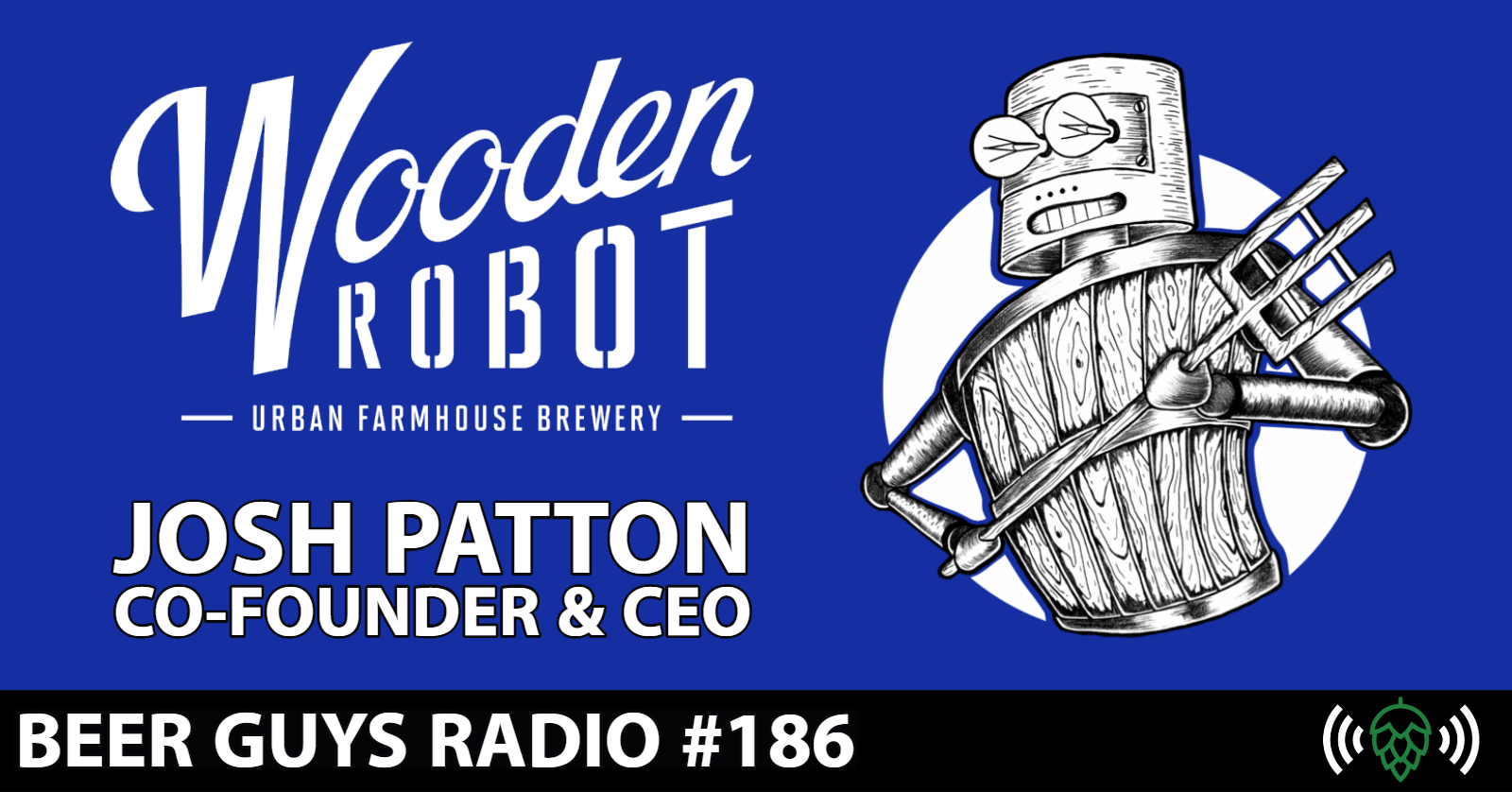 Wooden Robot Brewery With Josh Patton Ep 186 Beer Guys Radio