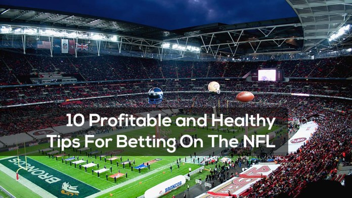 10 Profitable and Healthy Tips For Betting On The NFL