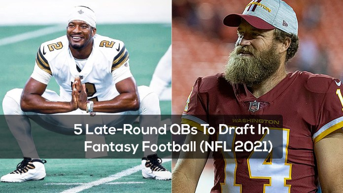 5 Late-Round QBs To Draft In Fantasy Football (NFL 2021)
