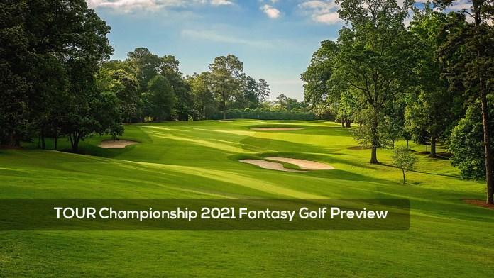 TOUR Championship 2021 Fantasy Golf Preview