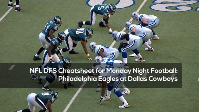 NFL DFS Cheatsheet for Monday Night Football- Philadelphia Eagles at Dallas Cowboys
