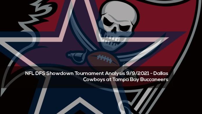 NFL DFS Showdown Tournament Analysis 9:9:2021 - Dallas Cowboys at Tampa Bay Buccaneers