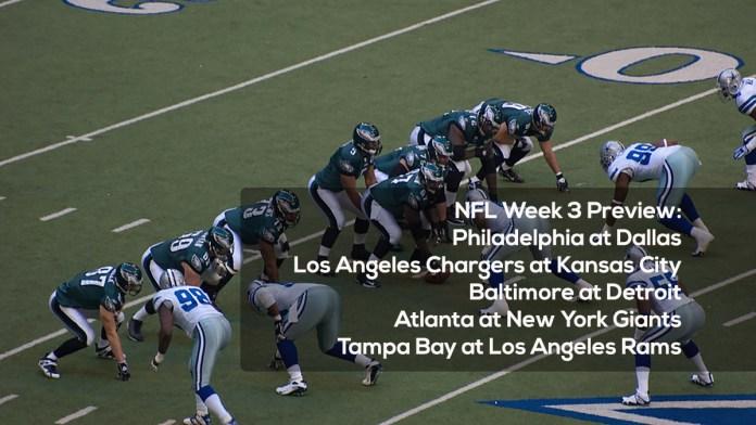 NFL Week 3 Preview- Philadelphia at Dallas, Los Angeles Chargers at Kansas City, Baltimore at Detroit, Atlanta at New York Giants, Tampa Bay at Los Angeles Rams