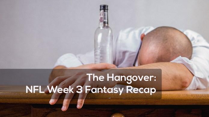 The Hangover: NFL Week 3 Fantasy Recap