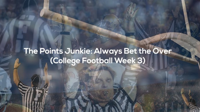 The Points Junkie- Always Bet the Over (College Football Week 3)