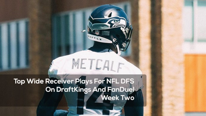 Top Wide Receiver Plays For NFL DFS On DraftKings And FanDuel - Week Two