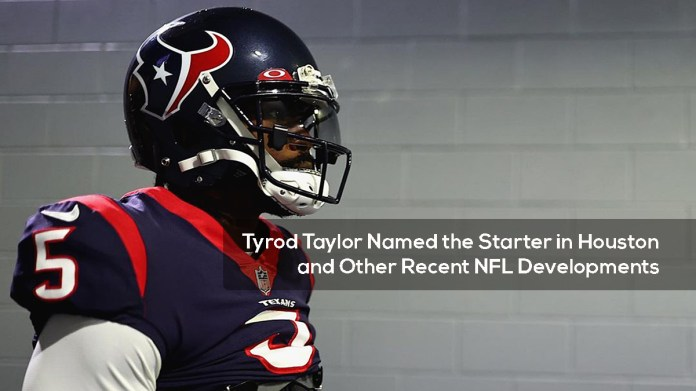 Tyrod Taylor Named the Starter in Houston and Other Recent NFL Developments