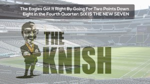 The Eagles Got It Right By Going For Two Points Down Eight in the Fourth Quarter – Six Is The New Seven