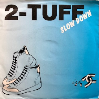 "2 Tuff / Slow Down (7"")"