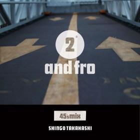 2 and fro / Shingo Takahashi