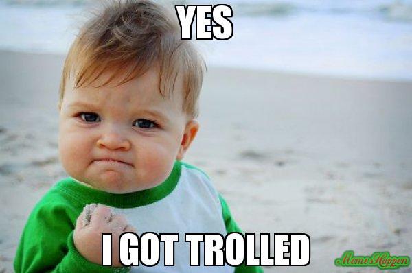 YES-I-GOT-TROLLED-meme-17447.jpg