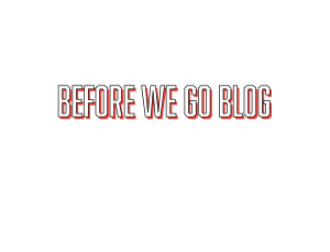 Before We Go Blog
