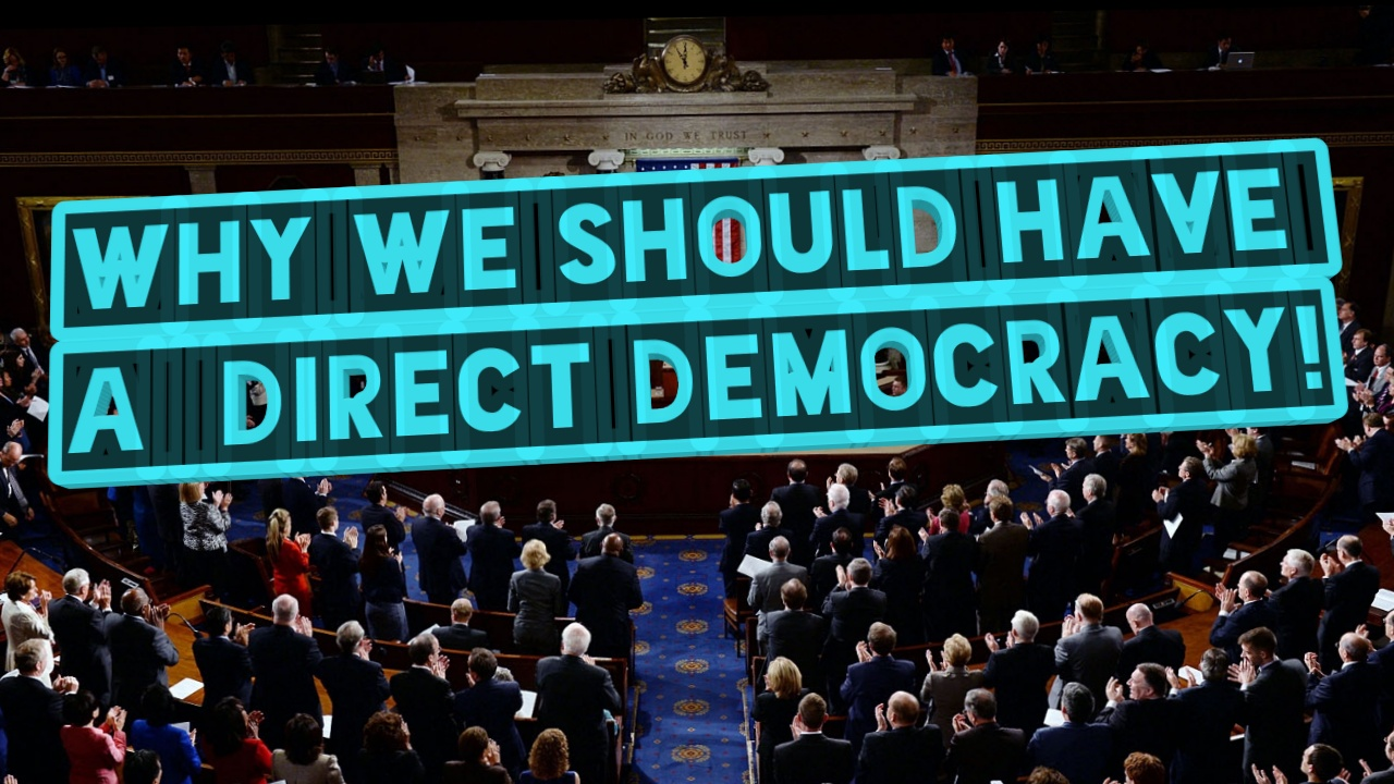 Why We Should Have a Direct Democracy!