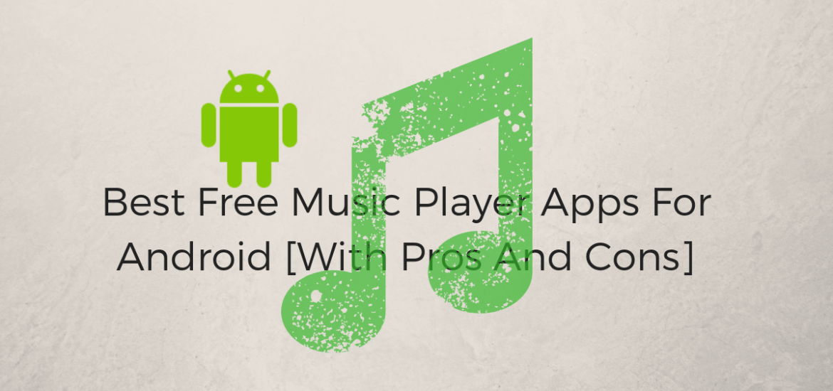 Best Free Music Player Apps For Android [With Pros And Cons]