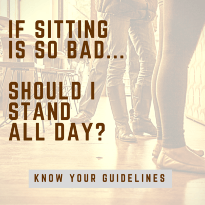 If Sitting Is So Bad, Should I Stand All Day?