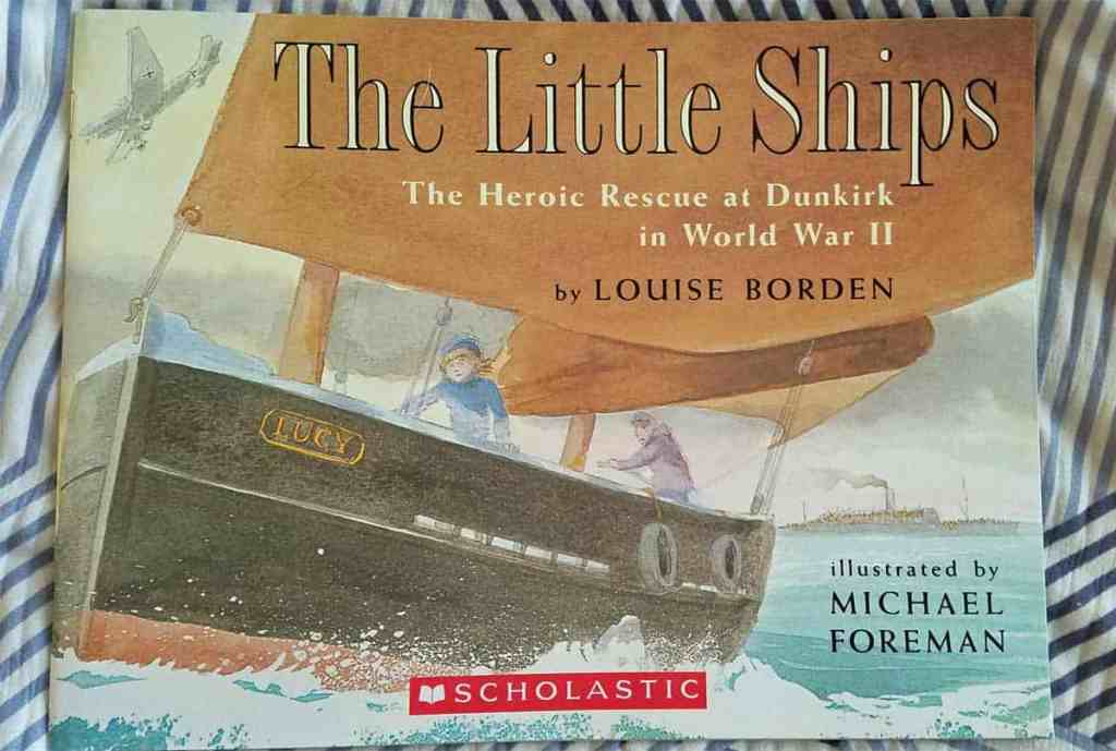 """Cover of The Little Ships by Louise Borden shows the main character aboard a small fishing boat """"Lucy"""" with her father enroute to help evacuate soldier at Dunkirk."""