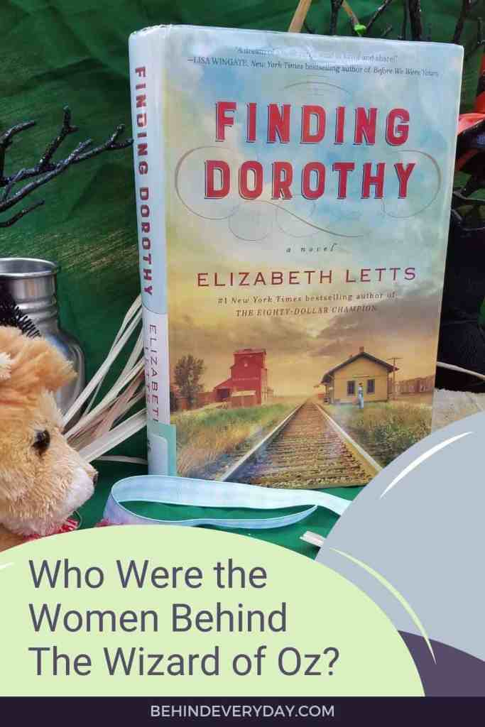 Title Image with text: Who Were the Women Behind the Wizard of Oz? and picture of book, Finding Dorothy by Elizabeth Letts