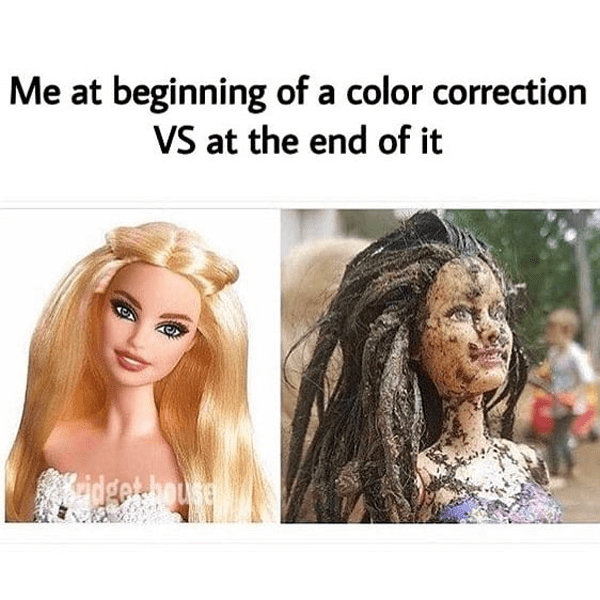 Me at beginning of a color correction vs at the end of it - funny meme - Behindthechair.com's Top Instagram Memes of 2018