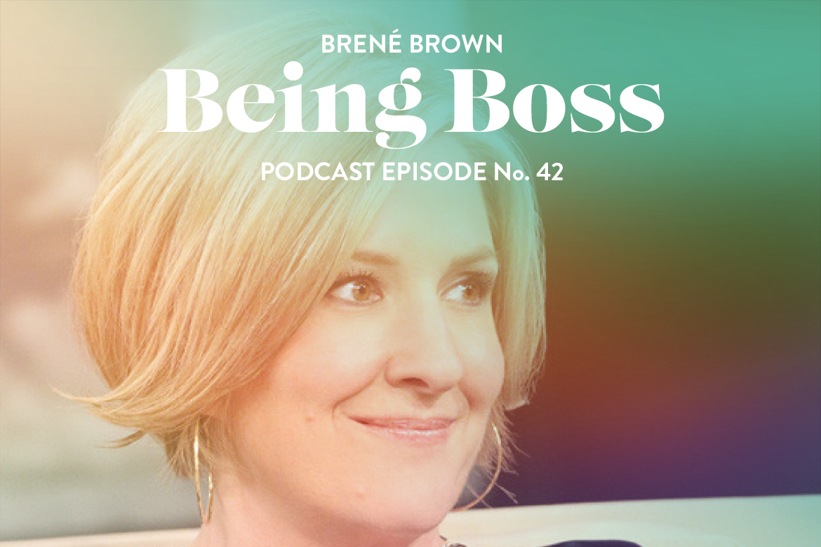 Brene Brown On Being Boss Podcast