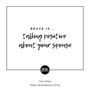 Brave is ... talking positive about your spouse